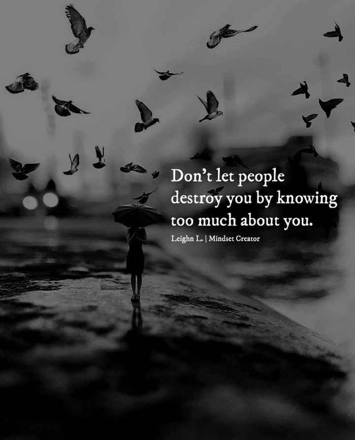 spl post - Don ' t let people destroy you by knowing too much about you . Leighn L . | Mindset Creator - ShareChat