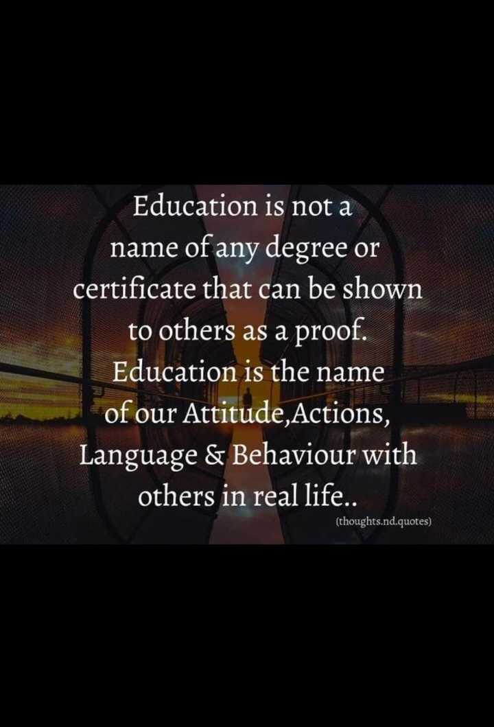 spl quotes - Education is not a name of any degree or certificate that can be shown to others as a proof . Education is the name of our Attitude , Actions , Language & Behaviour with others in real life . . ( thoughts . nd . quotes ) - ShareChat