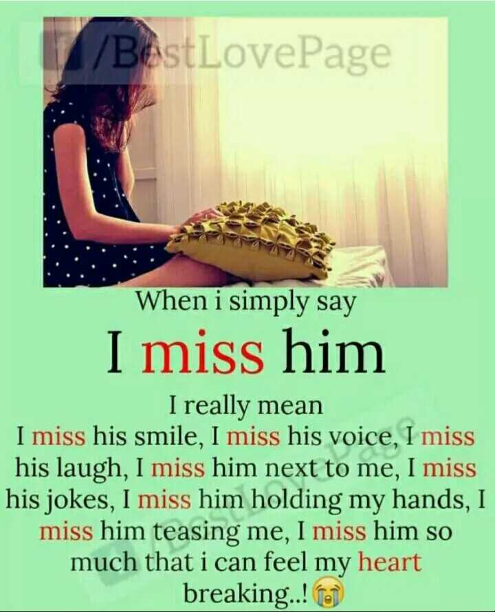 spl quotes - [ / BestLovePage When i simply say I miss him I really mean I miss his smile , I miss his voice , I miss his laugh , I miss him next to me , I miss his jokes , I miss him holding my hands , I miss him teasing me , I miss him so much that i can feel my heart breaking . . ! ) - ShareChat