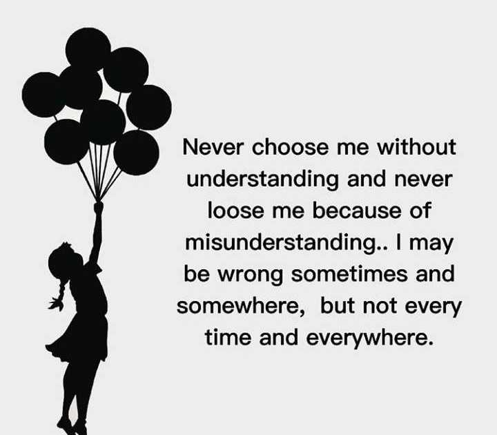 spl quotes - Never choose me without understanding and never loose me because of misunderstanding . . I may be wrong sometimes and somewhere , but not every time and everywhere . - ShareChat