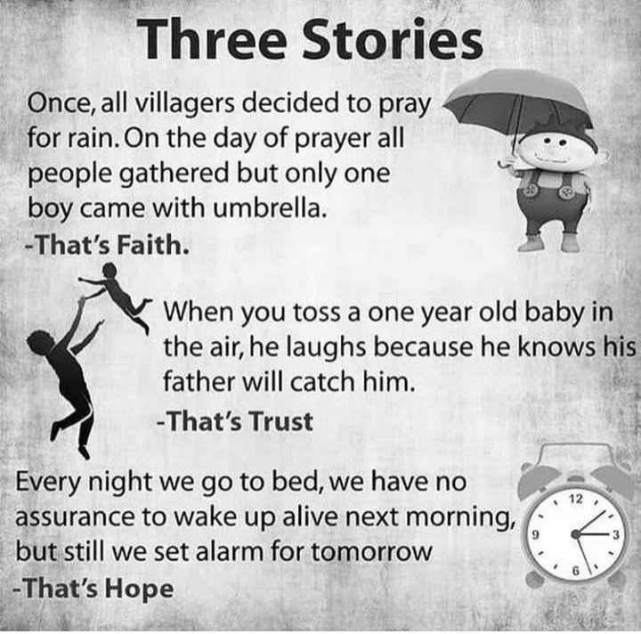 spl quotes - Three Stories Once , all villagers decided to pray for rain . On the day of prayer all people gathered but only one boy came with umbrella . - That ' s Faith . When you toss a one year old baby in the air , he laughs because he knows his father will catch him . - That ' s Trust Every night we go to bed , we have no assurance to wake up alive next morning , but still we set alarm for tomorrow - That ' s Hope - ShareChat