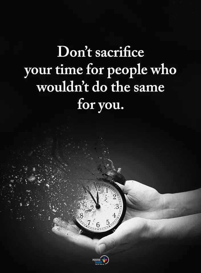 spl quotes - Don ' t sacrifice your time for people who wouldn ' t do the same for you . POSITIVE - ShareChat