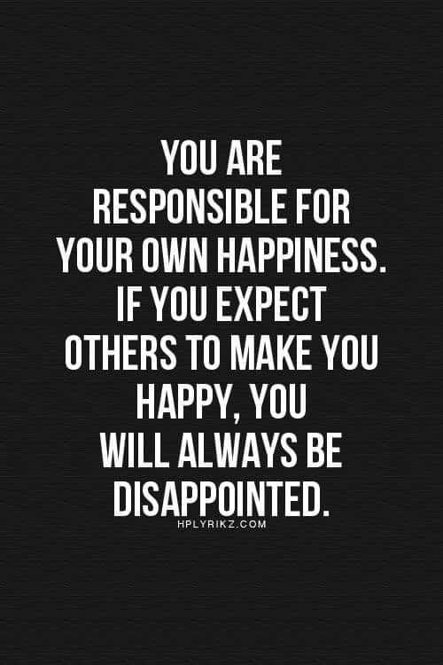 spl quotes - YOU ARE RESPONSIBLE FOR YOUR OWN HAPPINESS . IF YOU EXPECT OTHERS TO MAKE YOU HAPPY , YOU WILL ALWAYS BE DISAPPOINTED . HPLYRIKZ . COM - ShareChat