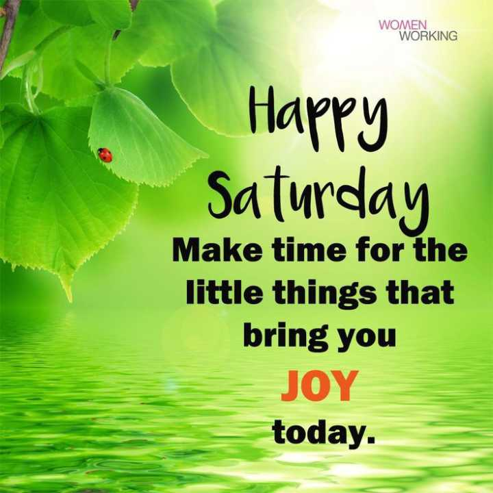 s💟s - WOMEN WORKING Happy Saturday Make time for the little things that bring you JOY today . - ShareChat