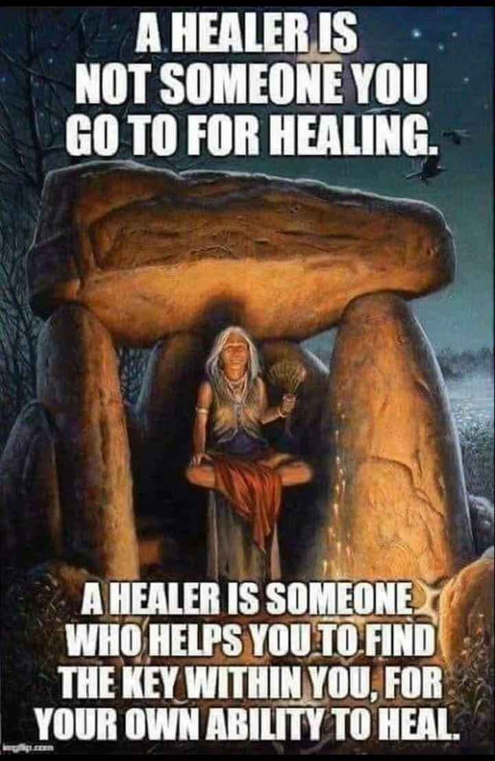 status - A HEALER IS NOT SOMEONE YOU GO TO FOR HEALING . A HEALER IS SOMEONE WHO HELPS YOU TO FIND THE KEY WITHIN YOU . FOR YOUR OWN ABILITY TO HEAL . - ShareChat