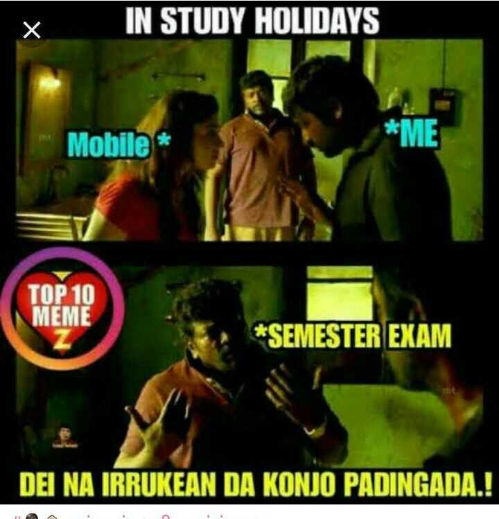students paridhabangal - IN STUDY HOLIDAYS Mobile * TOP 10 MEME * SEMESTER EXAM DEI NA IRRUKEAN DA KONJO PADINGADA . ! - ShareChat