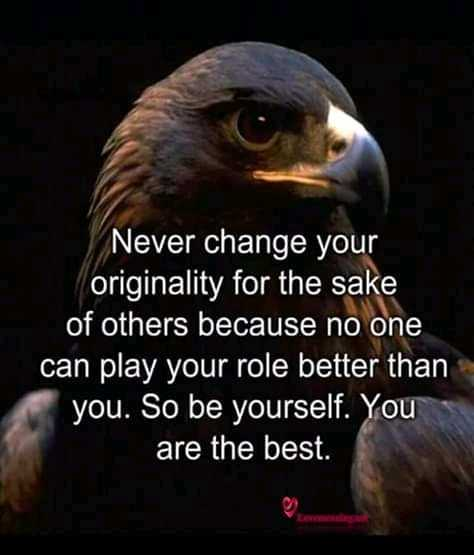 subhadeep - Never change your originality for the sake of others because no one can play your role better than you . So be yourself . You are the best . - ShareChat
