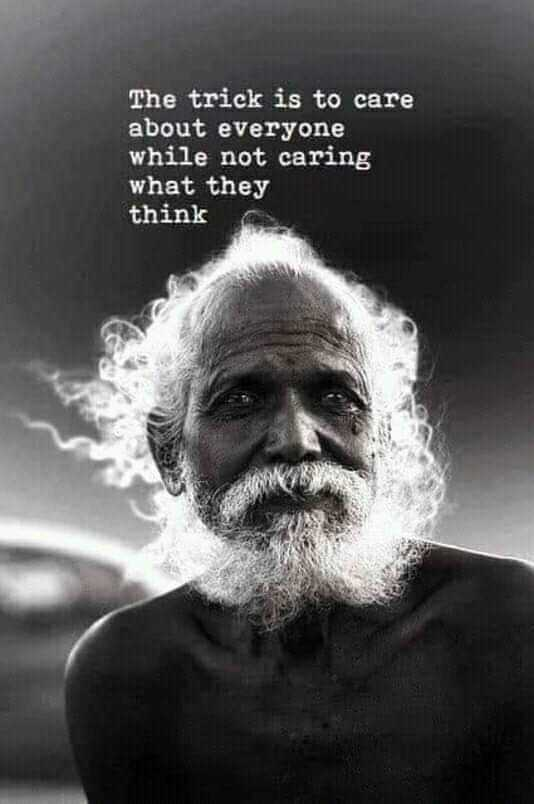 super - The trick is to care about everyone while not caring what they think - ShareChat