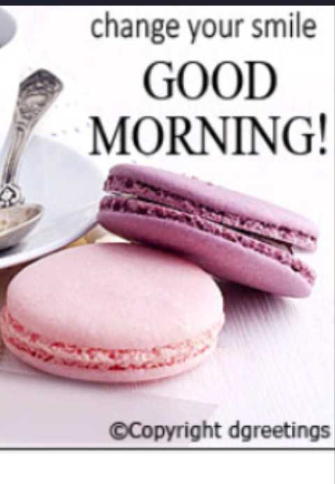 super - change your smile GOOD MORNING ! © Copyright dgreetings - ShareChat