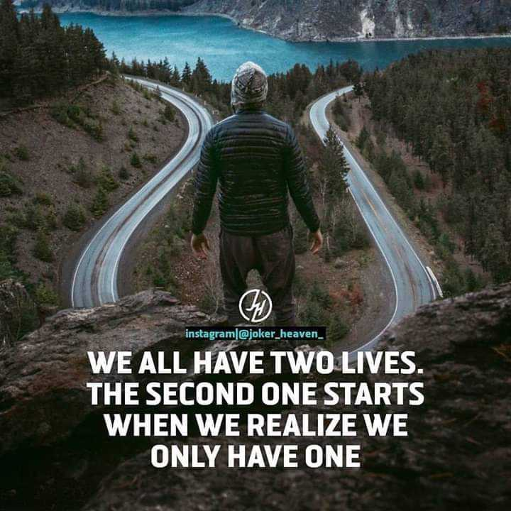 super - instagram @ joker _ heaven _ WE ALL HAVE TWO LIVES . THE SECOND ONE STARTS WHEN WE REALIZE WE ONLY HAVE ONE - ShareChat