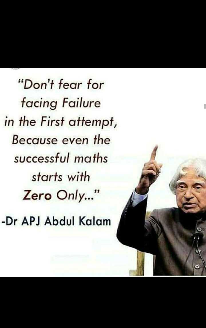 superb - Don ' t fear for facing Failure in the First attempt , Because even the successful maths starts with Zero Only . . . - Dr APJ Abdul Kalam - ShareChat