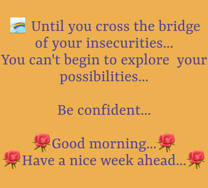 suvichar - Until you cross the bridge of your insecurities . . . You can ' t begin to explore your possibilities . . . Be confident . . . Good morning . . . Have a nice week ahead . . . - ShareChat