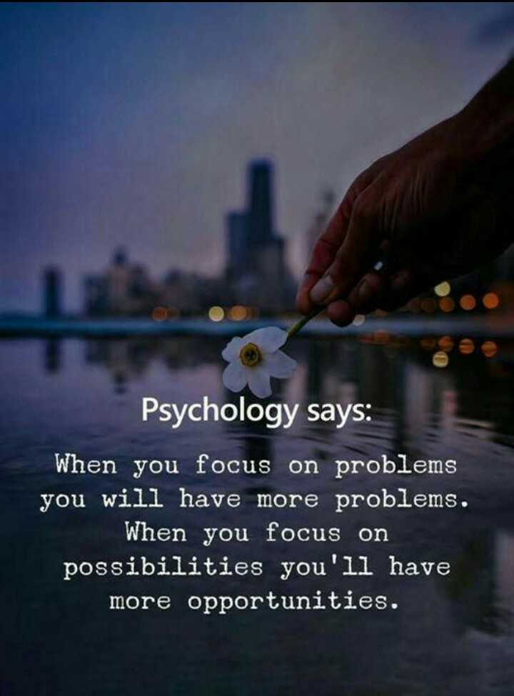 suvichar - Psychology says : When you focus on problems you will have more problems . When you focus on possibilities you ' ll have more opportunities . - ShareChat