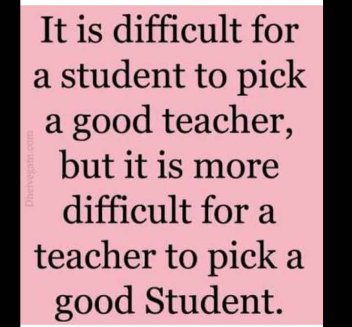 suvichar - Dheivem . com It is difficult for a student to pick a good teacher , but it is more difficult for a teacher to pick a good Student . - ShareChat