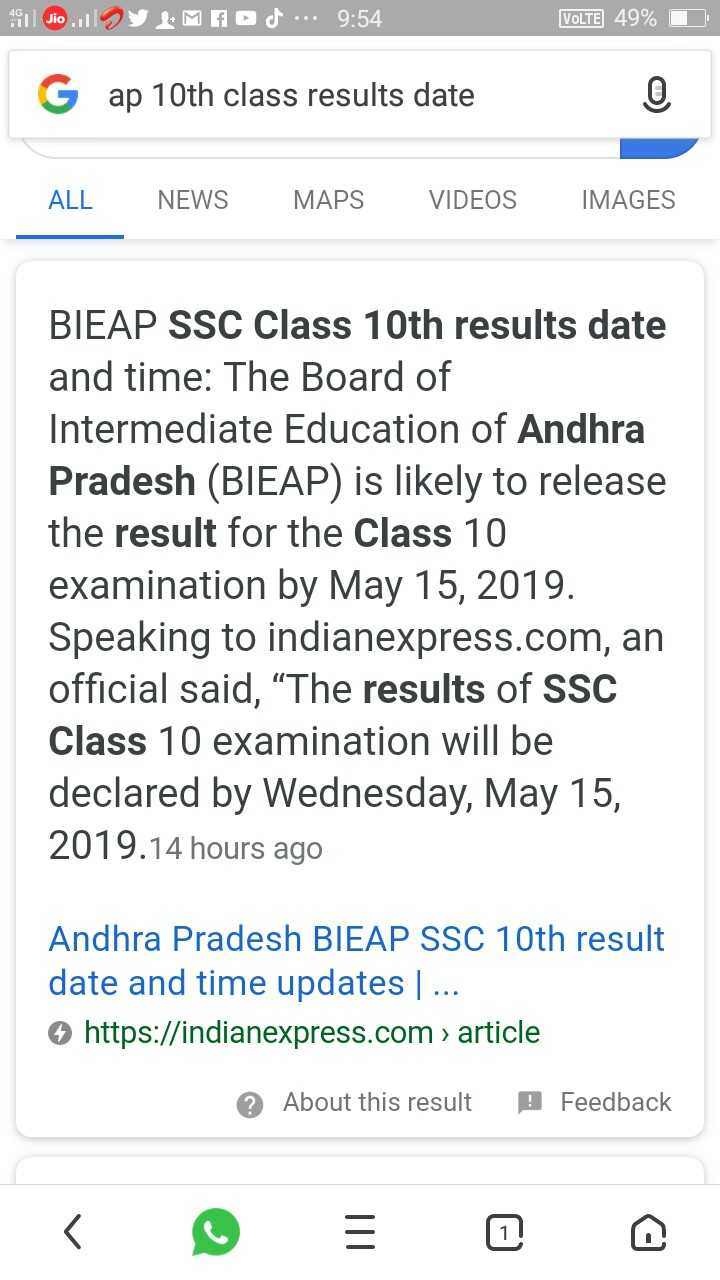 """take care pl - 911 dio . . y LMAOM . . . 9 : 54 VOLTE 49 % D G ap 10th class results date ALL NEWS MAPS VIDEOS IMAGES BIEAP SSC Class 10th results date and time : The Board of Intermediate Education of Andhra Pradesh ( BIEAP ) is likely to release the result for the Class 10 examination by May 15 , 2019 . Speaking to indianexpress . com , an official said , """" The results of SSC Class 10 examination will be declared by Wednesday , May 15 , 2019 . 14 hours ago Andhra Pradesh BIEAP SSC 10th result date and time updates . . . https : / / indianexpress . com > article About this result D Feedback - ShareChat"""