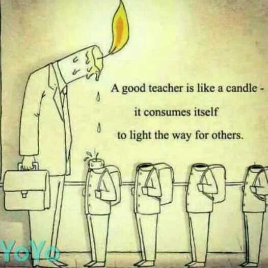 teacher - A good teacher is like a candle - it consumes itself to light the way for others . - ShareChat