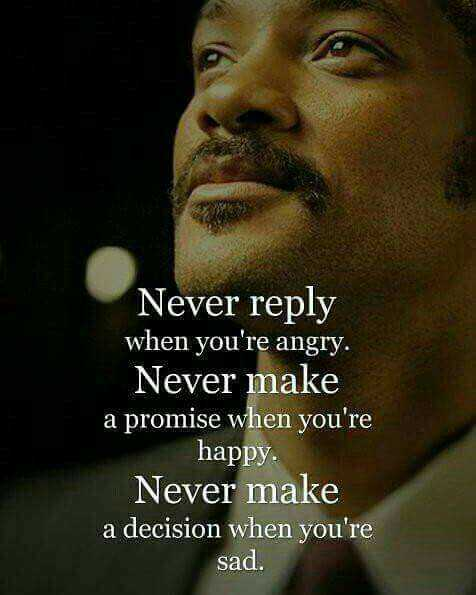 that is life - Never reply when you ' re angry . Never make a promise when you ' re happy . Never make a decision when you ' re sad . - ShareChat