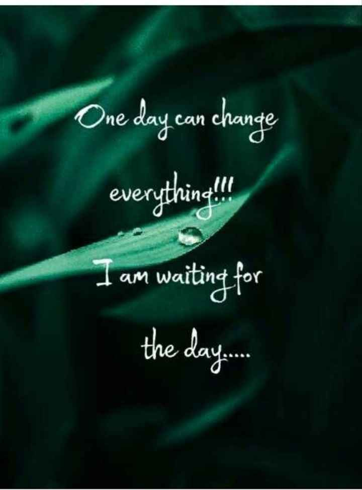 that is life - One day can change everything . lt I am waiting for the day . - ShareChat