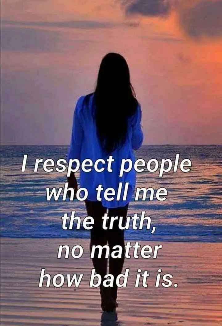 this is my attitude... - I respect people who tell me the truth , no matter how bad it is . - ShareChat