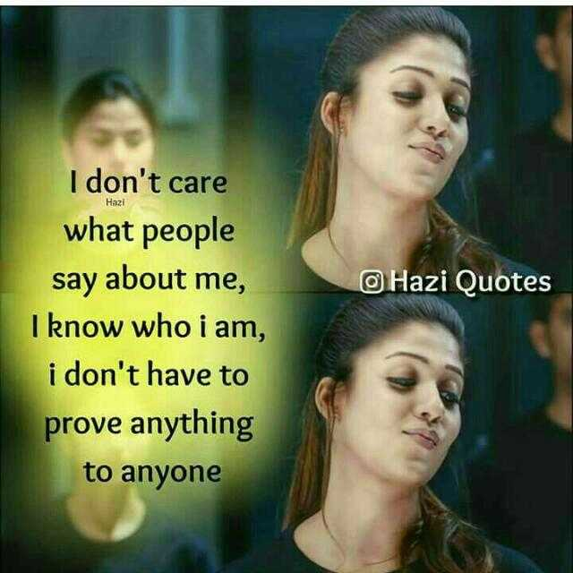 this is my attitude - Hazi Hazi Quotes I don ' t care what people say about me , I know who i am , i don ' t have to prove anything to anyone - ShareChat