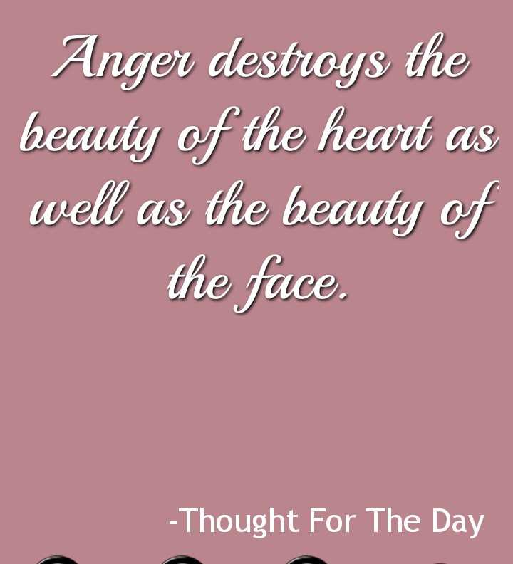 thought - Anger destroys the beauty of the heart as well as the beauty of the face . - Thought For The Day - ShareChat