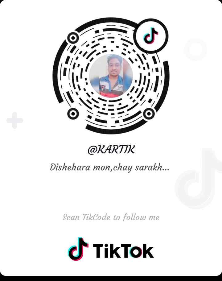 tiktok - @ KARTIK Dishehara mon , chay sarakh . . . Scan TikCode to follow me - ShareChat