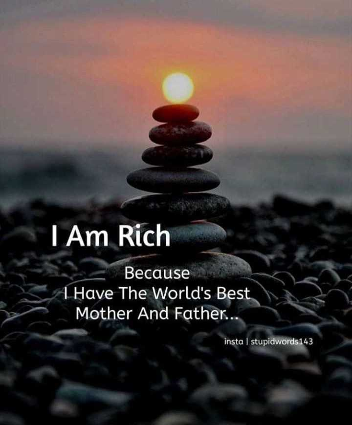 💖true line💖 - I Am Rich Because 4 Have The World ' s Best Mother And Father . . insta stupidwords 143 - ShareChat
