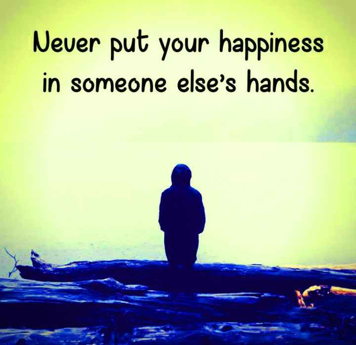 true lines - Never put your happiness in someone else ' s hands . - ShareChat