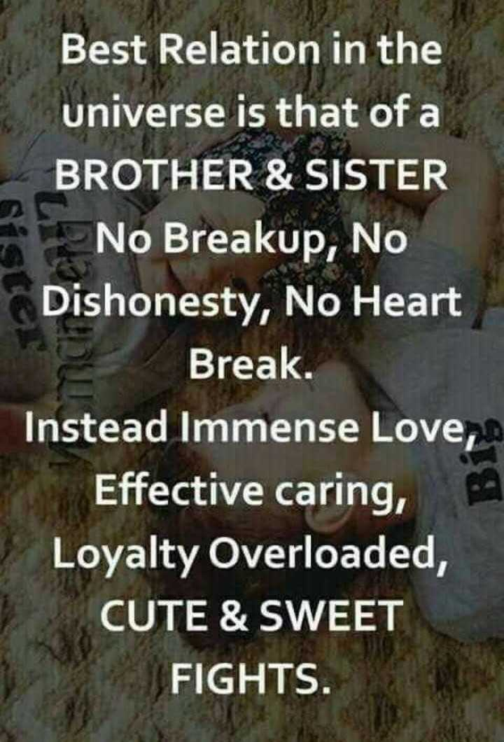 true love - Best Relation in the universe is that of a BROTHER & SISTER No Breakup , No Dishonesty , No Heart Break . Instead Immense Love , Effective caring , Loyalty Overloaded , CUTE & SWEET FIGHTS . - ShareChat