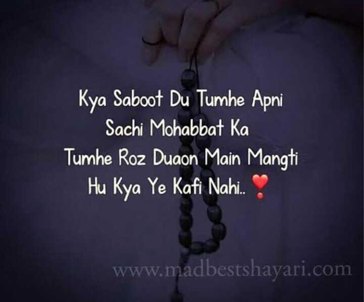 💓 true love 💓 - Kya Saboot Du Tumhe Apni Sachi Mohabbat Ka Tumhe Roz Duaon Main Mangti Hu Kya Ye Kafi Nahi . www . madbestshayari . com - ShareChat