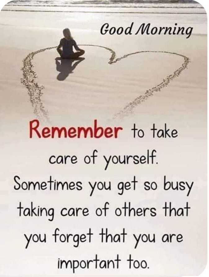 tuesday thoughts - Good Morning Remember to take care of yourself . Sometimes you get so busy taking care of others that you forget that you are important too . - ShareChat