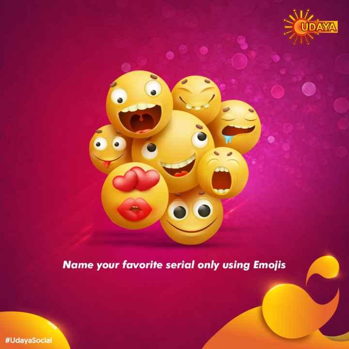 udayatv - = UDAYA Name your favorite serial only using Emojis # UdayaSocial - ShareChat