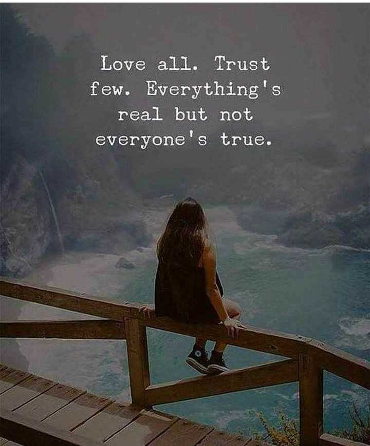 unmai thathuvam - Love all . Trust few . Everything ' s real but not everyone ' s true . - ShareChat