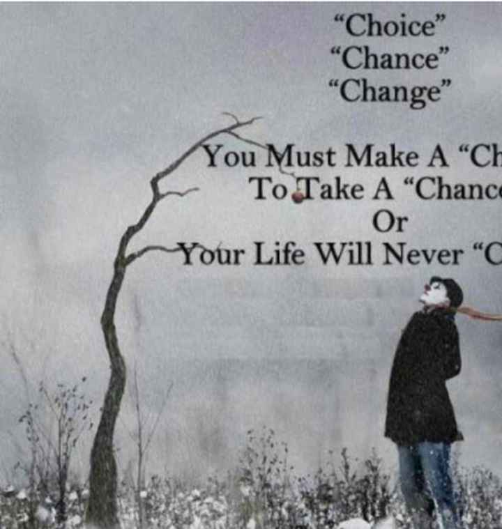 """ur future in ur thoughts - Choice Chance Change You Must Make A """" CH To Take A Chance Or Your Life Will Never C - ShareChat"""
