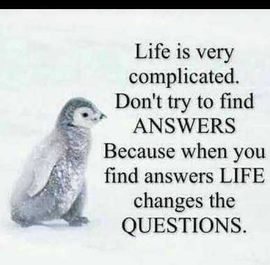 valkai thathuvam - Life is very complicated . Don ' t try to find ANSWERS Because when you find answers LIFE changes the QUESTIONS . - ShareChat