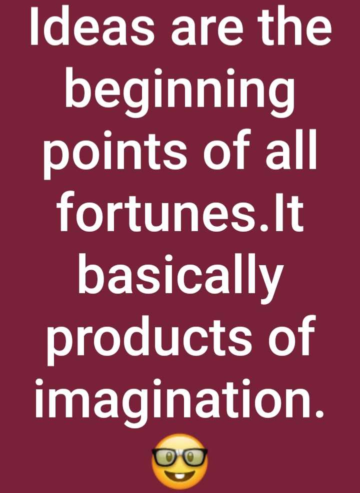 value quote - Ideas are the beginning points of all fortunes . It basically products of imagination . - ShareChat