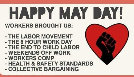 wishing - HAPPY MAY DAY ! WORKERS BROUGHT US : - THE LABOR MOVEMENT - THE 8 HOUR WORK DAY - THE END TO CHILD LABOR - WEEKENDS OFF WORK - WORKERS COMP - HEALTH & SAFETY STANDARDS - COLLECTIVE BARGAINING - ShareChat
