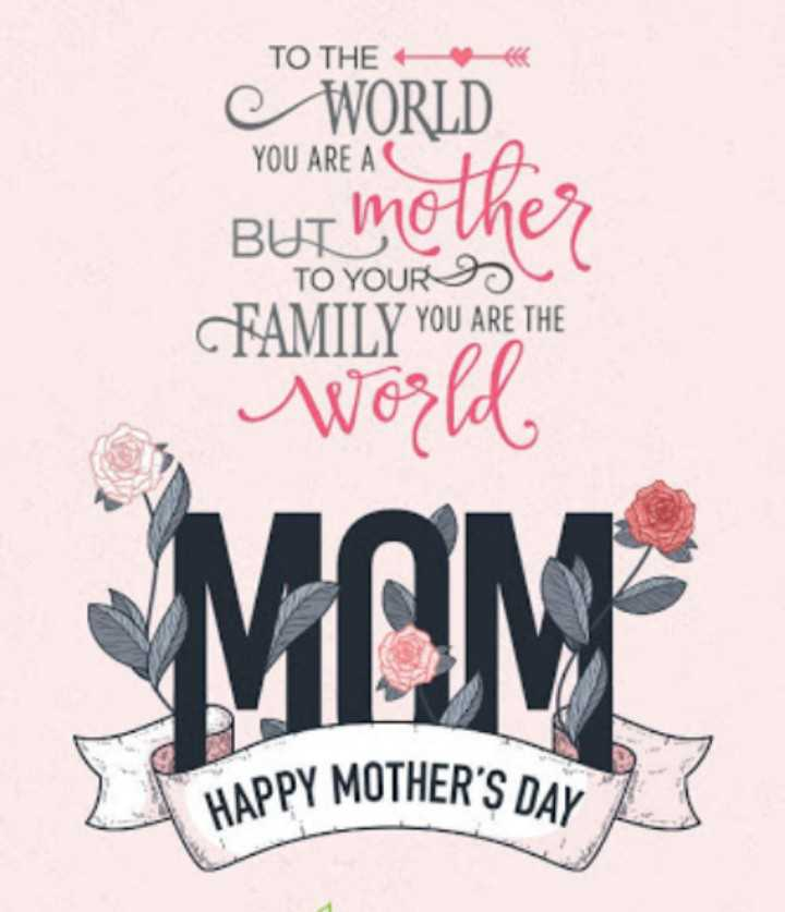 world mothers day 12/5/2019 - TO THE * * WORLD YOU ARE A G A BUT Mother TO YOURS FAMILY YOU ARE THE World MOM HAPPY MOTHER ' S DAY - ShareChat