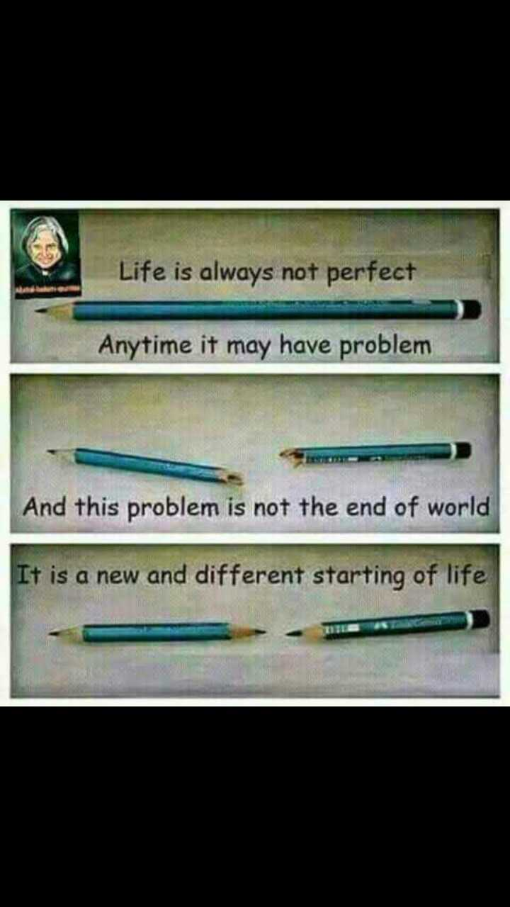yes true - Life is always not perfect Anytime it may have problem And this problem is not the end of world It is a new and different starting of life - ShareChat